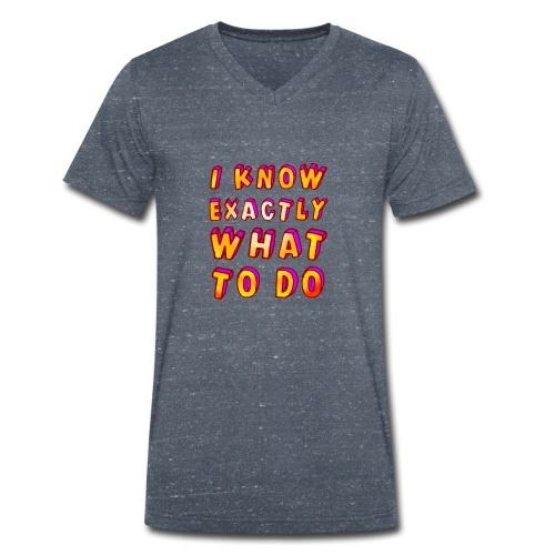 I know exactly what to do - Men's Organic V-Neck T-Shirt by Stanley & Stella