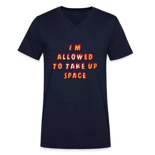 I m allowed to take up space - Men's Organic V-Neck T-Shirt by Stanley & Stella