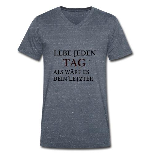 Lebe Jeden Tag Als wäre es dein letzter - Männer Bio-T-Shirt mit V-Ausschnitt von Stanley & Stella