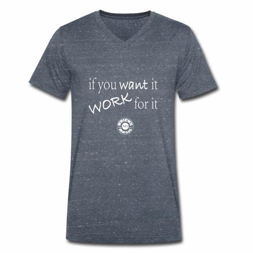 if you want it, work for it - T-shirt ecologica da uomo con scollo a V di Stanley & Stella