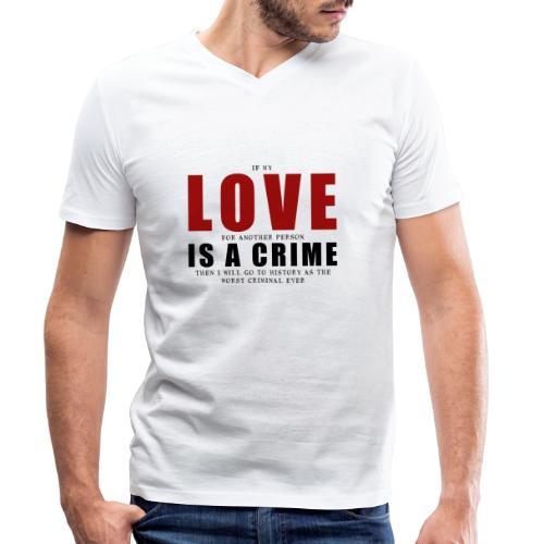 If LOVE is a CRIME - I'm a criminal - Men's Organic V-Neck T-Shirt by Stanley & Stella