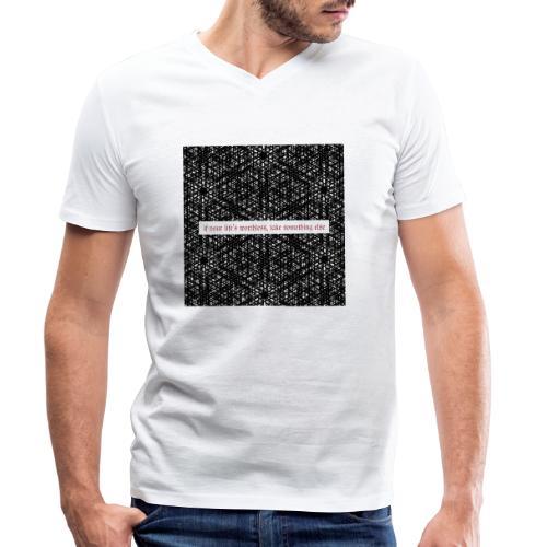 if your lifes worthless, take something else - Männer Bio-T-Shirt mit V-Ausschnitt von Stanley & Stella