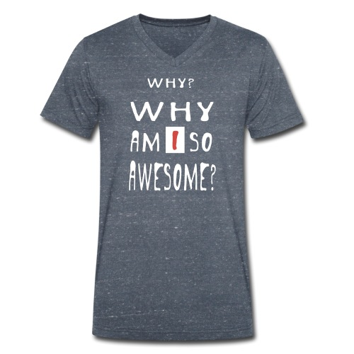 WHY AM I SO AWESOME? - Men's Organic V-Neck T-Shirt by Stanley & Stella