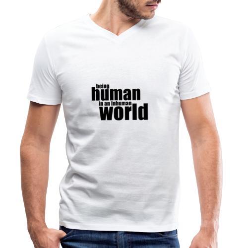 Being human in an inhuman world - Men's Organic V-Neck T-Shirt by Stanley & Stella