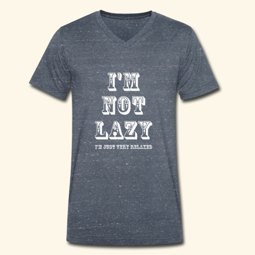 I'm not lazy, I'm just very relaxed. WHITE. - Men's Organic V-Neck T-Shirt by Stanley & Stella