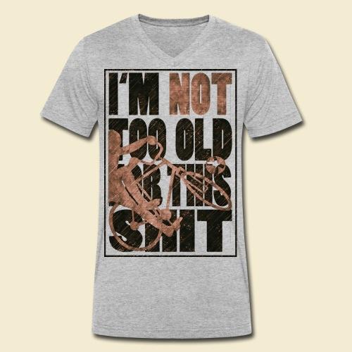 Radball   I'm not too old for this shit - Männer Bio-T-Shirt mit V-Ausschnitt von Stanley & Stella