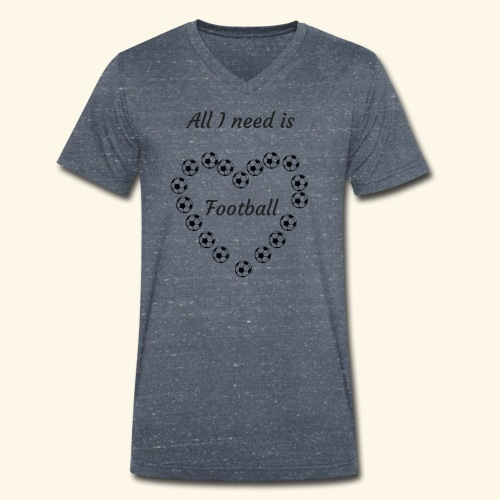 All I need is football - T-shirt bio col V Stanley & Stella Homme