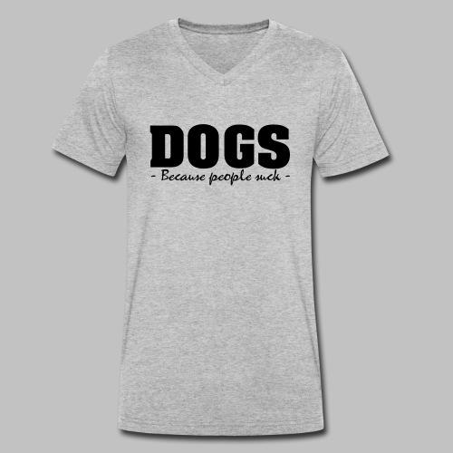 DOGS - BECAUSE PEOPLE SUCK - Männer Bio-T-Shirt mit V-Ausschnitt von Stanley & Stella