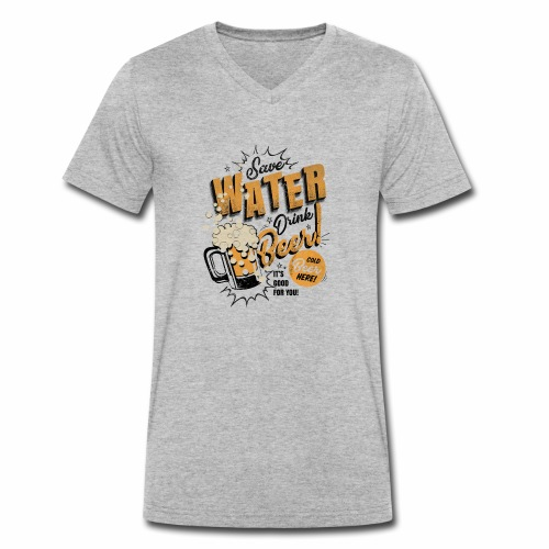 Save Water Drink Beer Trinke Wasser statt Bier - Men's Organic V-Neck T-Shirt by Stanley & Stella