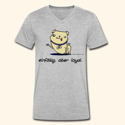 Einfältig, aber loyal. Hund Wau Wauwau Freund - Männer Bio-T-Shirt mit V-Ausschnitt von Stanley & Stella