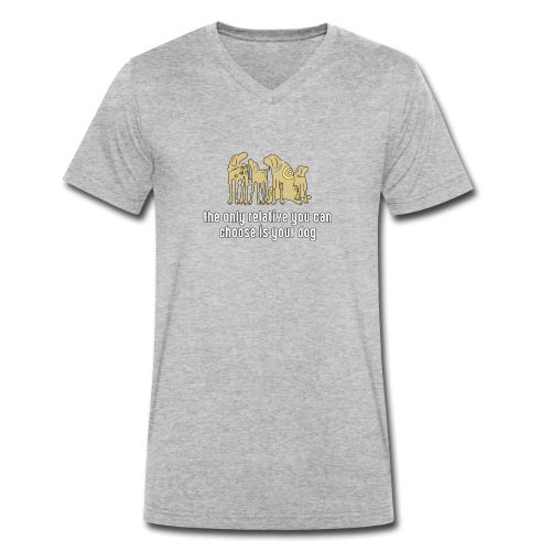 the only relative you can choose is your dog Hund - Men's Organic V-Neck T-Shirt by Stanley & Stella
