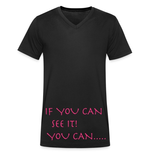 If You Can See It! You Can...... - Men's Organic V-Neck T-Shirt by Stanley & Stella