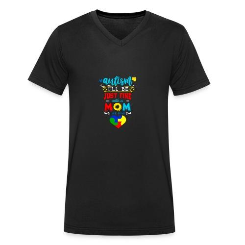 Autism I'll Be Just Fine With A Mom Like Mine - Männer Bio-T-Shirt mit V-Ausschnitt von Stanley & Stella