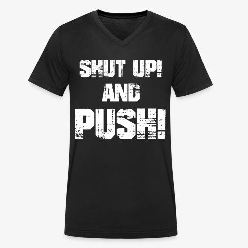 Shut up and push - Männer Bio-T-Shirt mit V-Ausschnitt von Stanley & Stella