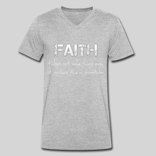 Faith it does not make things easy it makes them - Männer Bio-T-Shirt mit V-Ausschnitt von Stanley & Stella