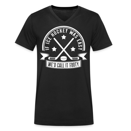 If Ice Hockey Was Easy We'd Call it Footy - Men's Organic V-Neck T-Shirt by Stanley & Stella