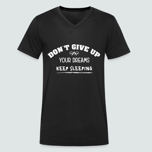 DON´T GIVE UP YOUR DREAMS - KEEP SLEEPING - Männer Bio-T-Shirt mit V-Ausschnitt von Stanley & Stella