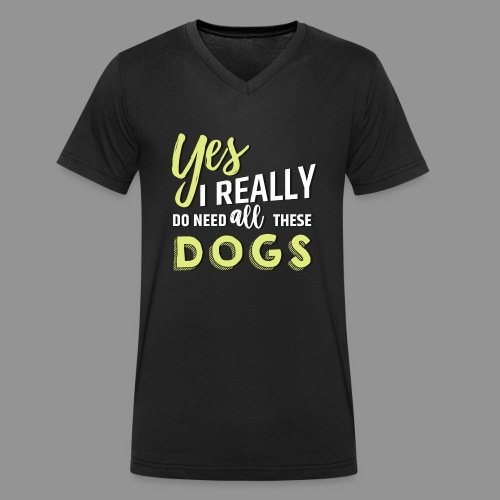 Yes, I really do need all these dogs - Men's Organic V-Neck T-Shirt by Stanley & Stella