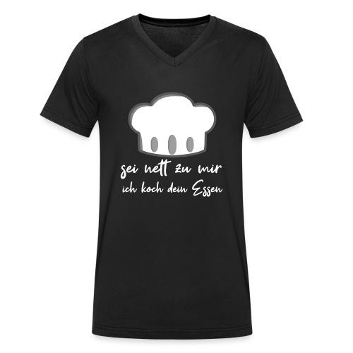 Sei nett zu mir ich koch dein Essen - Männer Bio-T-Shirt mit V-Ausschnitt von Stanley & Stella