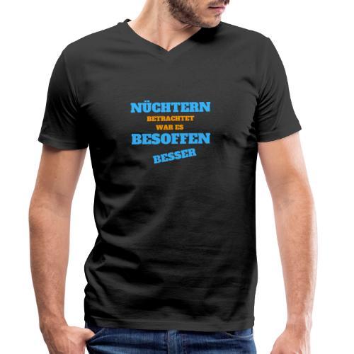 Nüchtern betrachtet, war es besoffen besser - Männer Bio-T-Shirt mit V-Ausschnitt von Stanley & Stella