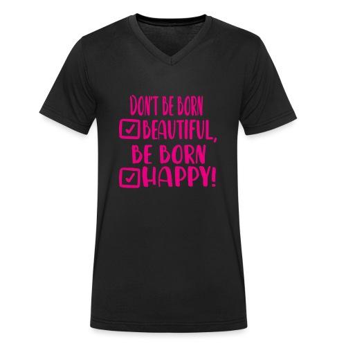 Don t be born beautiful be born happy Pink - Männer Bio-T-Shirt mit V-Ausschnitt von Stanley & Stella