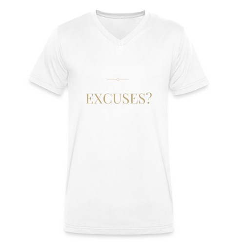 EXCUSES? Motivational T Shirt - Men's Organic V-Neck T-Shirt by Stanley & Stella