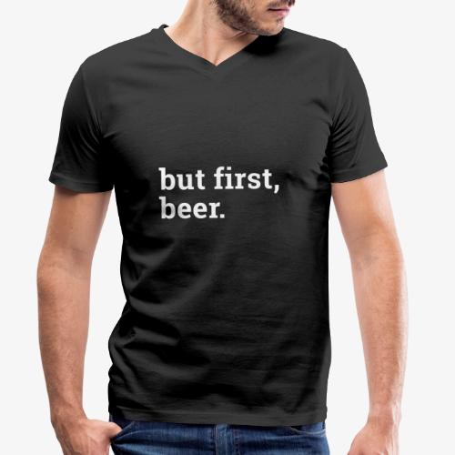 But first beer - Zuerst ein Bier - Männer Bio-T-Shirt mit V-Ausschnitt von Stanley & Stella