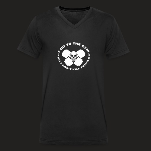 I GO TO THE GYM SO I DONT KILL PEOPLE - Men's Organic V-Neck T-Shirt by Stanley & Stella