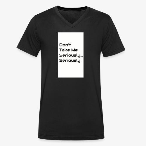 Don't Take Me Seriously... - Men's Organic V-Neck T-Shirt by Stanley & Stella