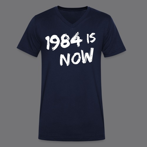 1984 IS NOW Tee Shirts - Men's Organic V-Neck T-Shirt by Stanley & Stella