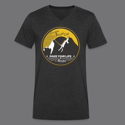 MAKE YOUR LIFE AN ADVENTURE Tee Shirts - Men's Organic V-Neck T-Shirt by Stanley & Stella