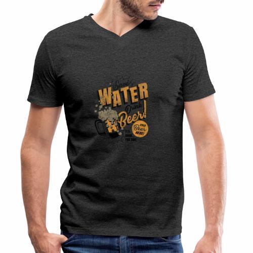 Save Water Drink Beer Drink water instead of beer - Men's Organic V-Neck T-Shirt by Stanley & Stella