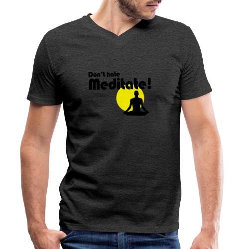Don't hate, meditate! - Männer Bio-T-Shirt mit V-Ausschnitt von Stanley & Stella