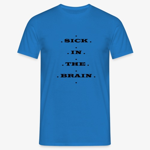 SICK IN THE BRAIN - Männer T-Shirt