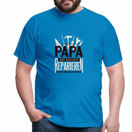 Wenn Papa es nicht reparieren kann....... - Männer T-Shirt