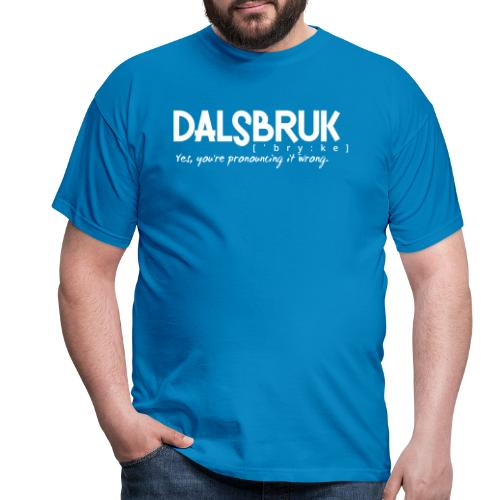 Dalsbruk: yes, you're pronouncing it wrong - Miesten t-paita