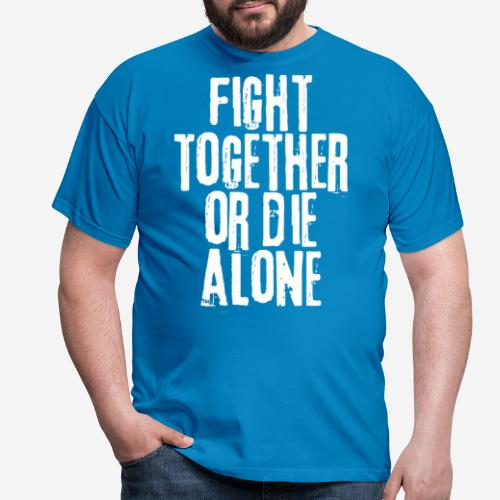 fight together die alone - Männer T-Shirt