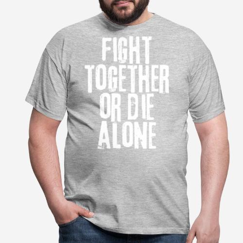 fight together die alone - Männer T-Shirt