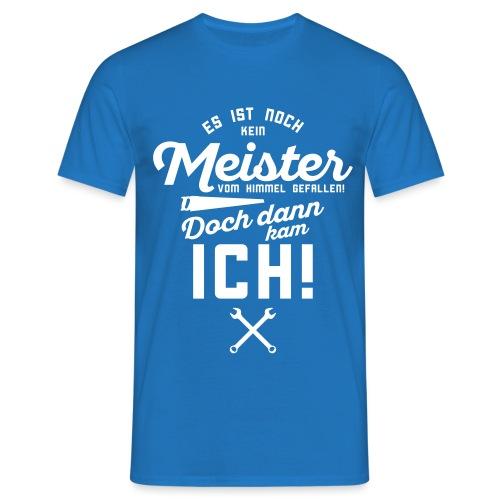 Es ist noch kein Meister vom Himmel gefallen! - Männer T-Shirt