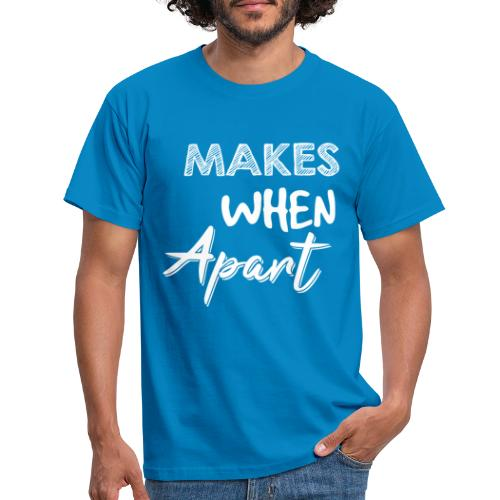 Makes When Apart Partnerlook für Paare und Pärchen - Männer T-Shirt