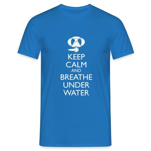 Keep calm and breath under water - Männer T-Shirt