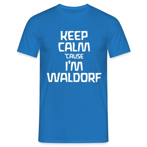 Keep Calm cause I m Waldorf - Männer T-Shirt