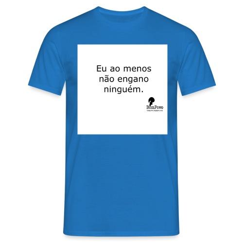 Eu ao menos não engano ninguém - Men's T-Shirt