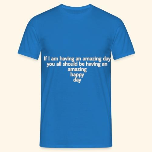 Have an amazing day - Männer T-Shirt