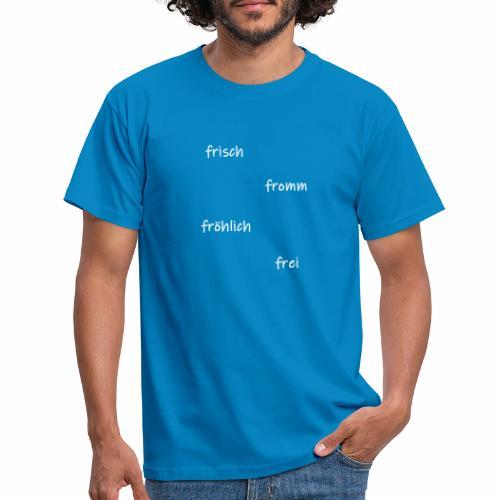frisch fromm froehlich - Männer T-Shirt