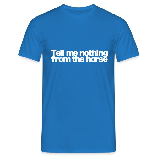 tell me nothing from the horse white 2020 - Männer T-Shirt