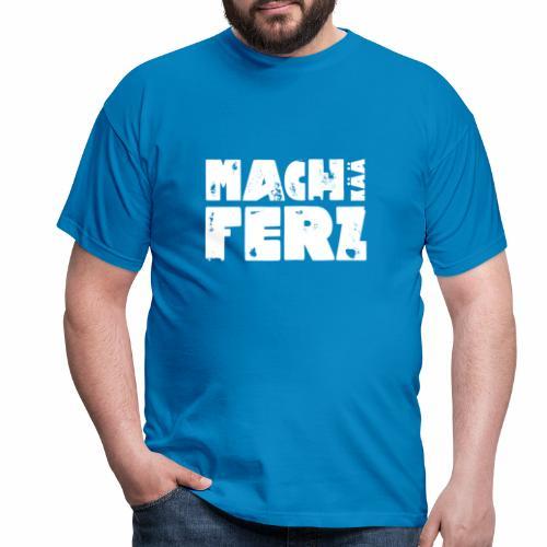 Mach kää Ferz! - Männer T-Shirt