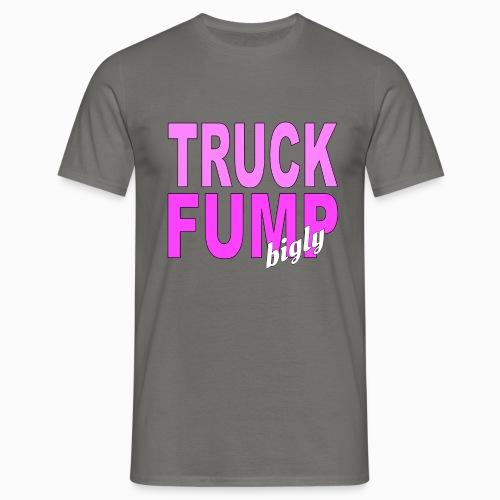Truck Fump- bigly! - Männer T-Shirt