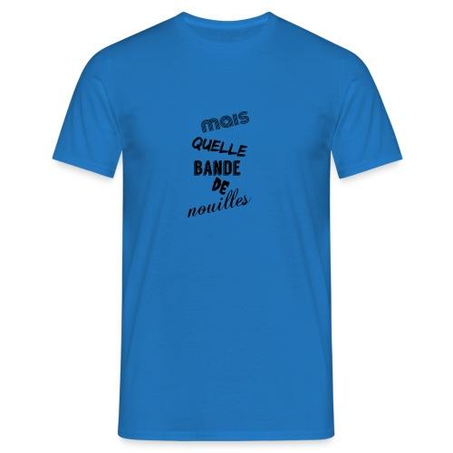 mais quelle bande de nouilles - T-shirt Homme