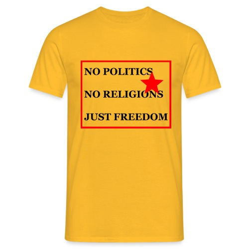 No Politics. No Religions. Just Freedom! - Männer T-Shirt